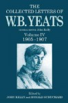 The Collected Letters of W. B. Yeats: Volume IV: 1905-1907 - John Kelly