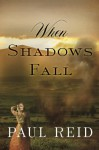When Shadows Fall - Paul Reid