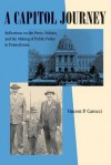 A Capitol Journey: Reflections on the Press, Politics, and the Making of Public Policy in Pennsylvania - Vincent P. Carocci