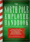 The North Pole Employee Handbook: A Guide to Policies, Rules, Regulations and Daily Operations for the Worker at North Pole Industries - James Napoli, Kath Mayer