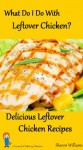 What Do I Do With Leftover Chicken? Delicious Leftover Chicken Recipes - Sharon Williams, Country Girl Publishing