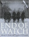 End of Watch--Chicago Police Killed in the Line of Duty, 1853-2006 - Edward M. Burke, Thomas J. O'Gorman