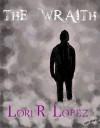 The Wraith - Lori R. Lopez