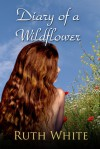 Diary of a Wildflower - Ruth White