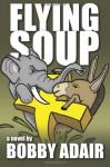 Flying Soup - Bobby Adair