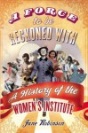 Force to Be Reckoned with: The History of the Women's Institute - Jane Robinson