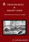 A Thousand Miles in the Rob Roy Canoe on Rivers and Lakes of Europe (Illustrated) - John MacGregor