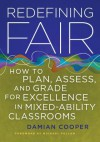 Redefining Fair: How to Plan, Assess, and Grade for Success in Mixed-Ability Classrooms - Damian Cooper, Michael Fullan