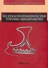 Wczesnośredniowieczne toporki miniaturowe - Sławomir Wadyl, Paweł Kucypera, Piotr Pranke