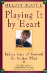 Playing It by Heart: Taking Care of Yourself No Matter What - Melody Beattie