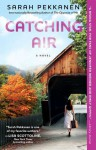 Catching Air: A Novel - Sarah Pekkanen