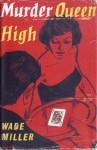 Murder Queen High - Wade Miller
