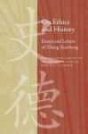 On Ethics and History: Essays and Letters of Zhang Xuecheng - Philip J. Ivanhoe