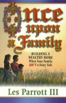 Once Upon a Fanily: Building a Healthy Home When Your Family Isn't a Fairy Tale - Les Parrott III