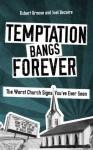 Temptation Bangs Forever: The Worst Church Signs You've Ever Seen - Robert Kroese, Joel Bezaire, Matt Appling, Brandon Andress, Lia Scholl, Bethany Keeley-Jonker, Kevin D. Hendricks, Susan Windley-Daoust, Matthew Paul Turner