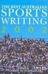 The Best Australian Sports Writing 2002 - Garrie Hutchinson, Greg Baum, Mike Sheahan, Anne Davies, Fiona Capp, Neil Breen, Peter Nicholson