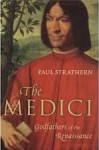 The Medici: Godfathers of the Renaissance - Paul Strathern