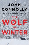 The Wolf in Winter: A Charlie Parker Thriller (Charlie Parker, #12) - John Connolly