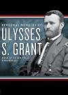 Personal Memoirs of Ulysses S. Grant, Part I (Audio) - Ulysses S. Grant