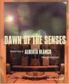 Dawn of the Senses: Selected Poems - Alberto Blanco, José Emilio Pacheco