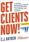 Get Clients Now! (TM): A 28-Day Marketing Program for Professionals, Consultants, and Coaches - C.J. Hayden, Jay Conrad Levinson