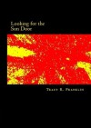 Looking for the Sun Door - Tracy R. Franklin