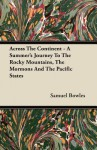 Across the Continent - A Summer's Journey to the Rocky Mountains, the Mormons and the Pacific States - Samuel Bowles