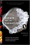 Darwin and the Barnacle: The Story of One Tiny Creature and History's Most Spectacular Scientific Breakthrough - Rebecca Stott