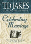 Celebrating Marriage (Six Pillars From Ephesians Book #5): The Spiritual Wedding of the Believer - T.D. Jakes