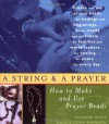 A String and a Prayer: How to Make and Use Prayer Beads - Eleanor Wiley, Maggie Oman Shannon