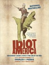 Idiot America: How Stupidity Became a Virtue in the Land of the Free (MP3 Book) - Charles P. Pierce, Bronson Pinchot