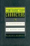 Contradictory Characters: An Interpretation of the Modern Theatre - Albert Bermel