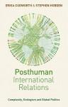 Posthuman International Relations: Complexity, Ecologism and Global Politics - Erika Cudworth, Stephen Hobden