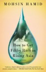 How to Get Filthy Rich in Rising Asia: A Novel - Mohsin Hamid