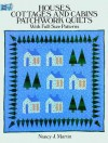 Houses, Cottages and Cabins Patchwork Quilts: With Full-Size Patterns - Nancy J. Martin