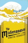 The Misfortunates: A Novel - Dimitri Verhulst