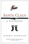 Santa Claus: A Biography - Gerry Bowler