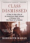 Class Dismissed: A Year in the Life of an American High School, A Glimpse into the Heart of a Nation - Meredith Maran