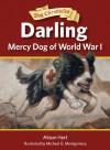 Darling, Mercy Dog of World War I (Dog Chronicles, #1) - Alison Hart, Michael G Montgomery