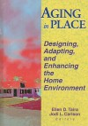 Aging In Place: Designing, Adapting, And Enhancing The Home Environment - Ellen D Taira, Jodi Carlson