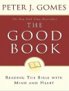 Good Book: Reading the Bible with Mind and Heart - Peter J. Gomes