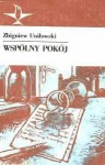 Wspólny pokój - Zbigniew Uniłowski