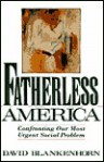 Fatherless America: Confronting Our Most Urgent Social Problem - David Blankenhorn, David Popenoe, Barbara Dafoe Whitehead