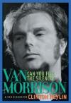 Can You Feel the Silence?: Van Morrison - Clinton Heylin