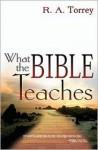 What the Bible Teaches - R.A. Torrey
