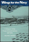 Wings for the Navy: A History of the Naval Aircraft Factory, 1917-1956 - William F. Trimble