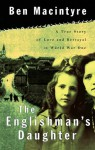 The Englishman's Daughter: A True Story of Love and Betrayal in World War One - Ben Macintyre