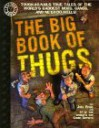 The Big Book of Thugs: Tough as Nails True Tales of the World's Baddest Mobs, Gangs, and Ne'er do Wells! (Factoid Books) - Joel Rose