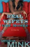 Real Wifeys: Get Money - Meesha Mink