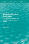 Defining Physical Education (Routledge Revivals): The Social Construction of a School Subject in Postwar Britain - David Kirk